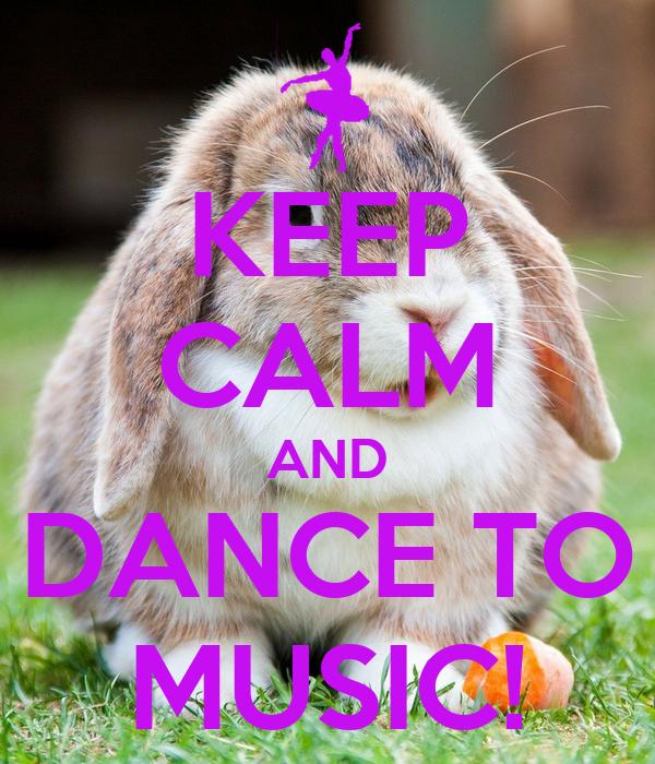 KEEP CALM AND DANCE TO MUSIC!