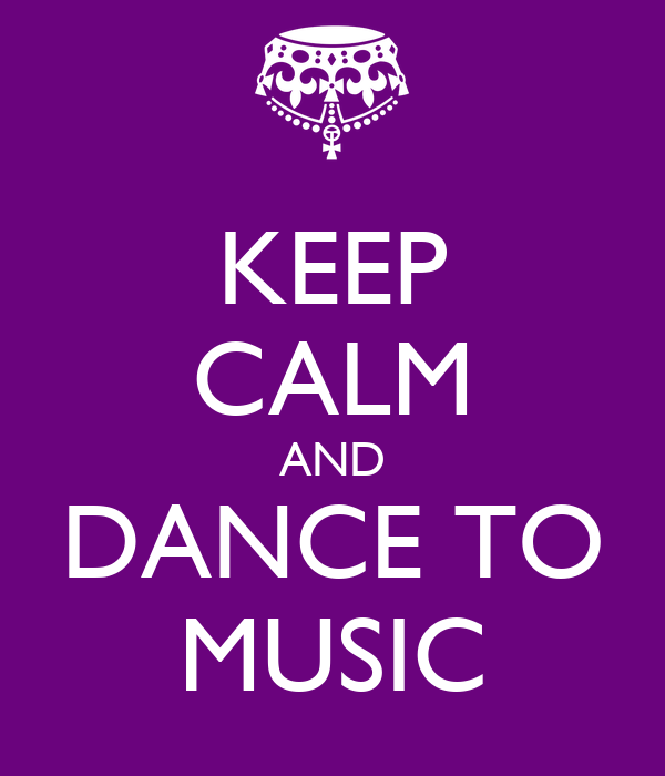 KEEP CALM AND DANCE TO MUSIC