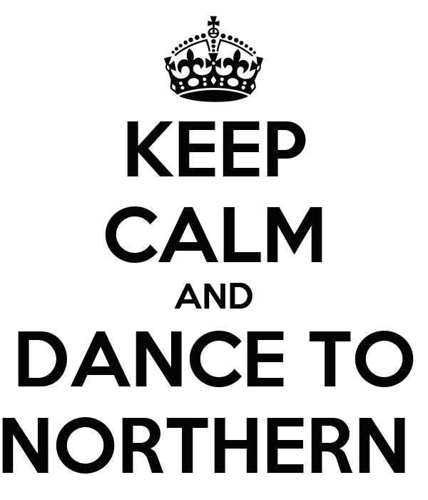 KEEP CALM AND DANCE TO NORTHERN