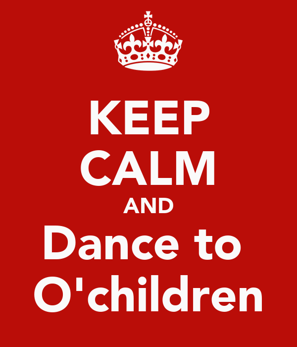 KEEP CALM AND Dance to  O'children