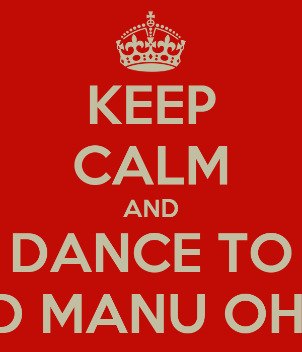 KEEP CALM AND DANCE TO OCD MANU OH OH