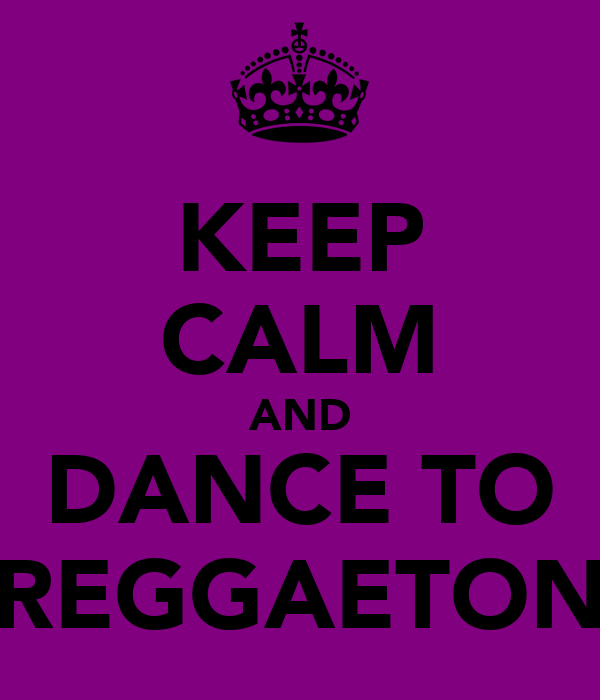 KEEP CALM AND DANCE TO REGGAETON