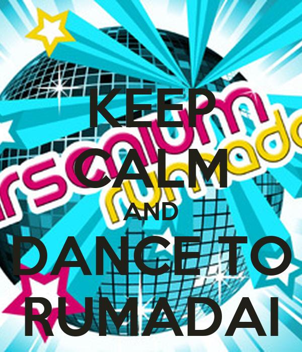 KEEP CALM AND DANCE TO RUMADAI