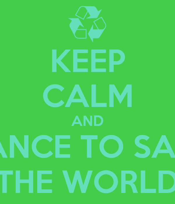 KEEP CALM AND DANCE TO SAVE THE WORLD