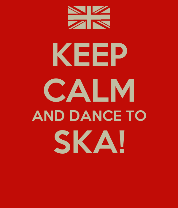 KEEP CALM AND DANCE TO SKA!