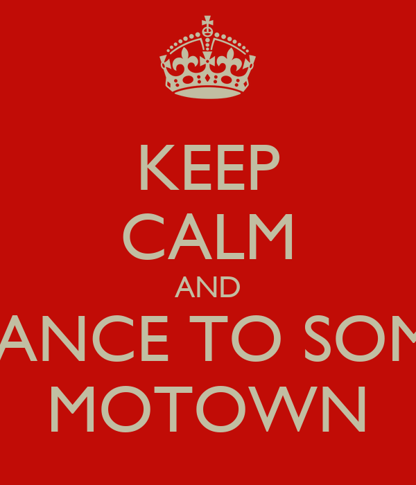 KEEP CALM AND DANCE TO SOME MOTOWN