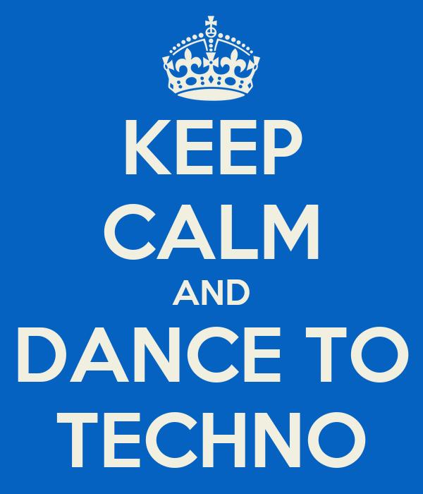 KEEP CALM AND DANCE TO TECHNO