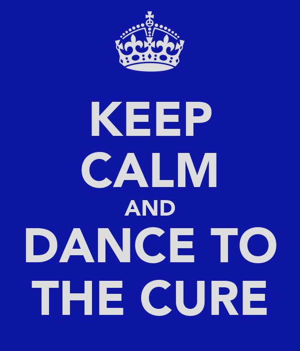 KEEP CALM AND DANCE TO THE CURE