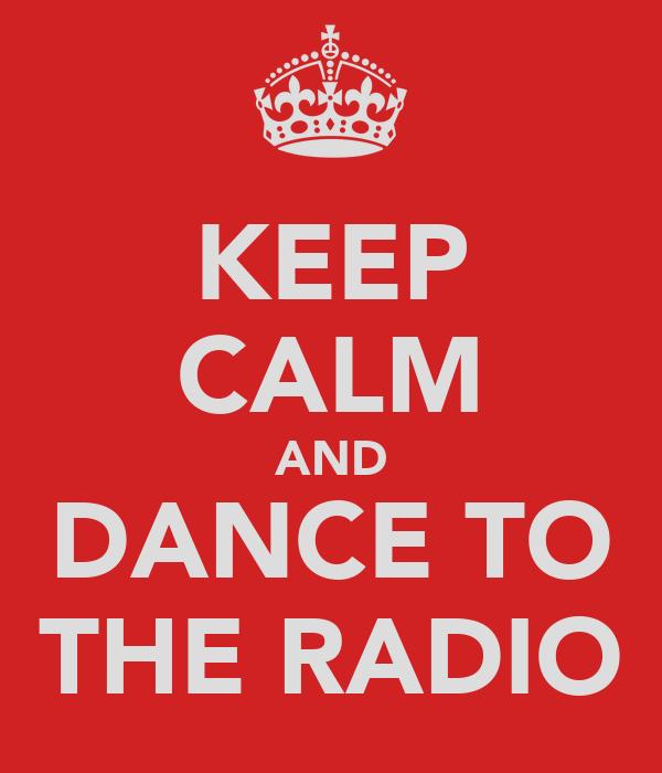 KEEP CALM AND DANCE TO THE RADIO