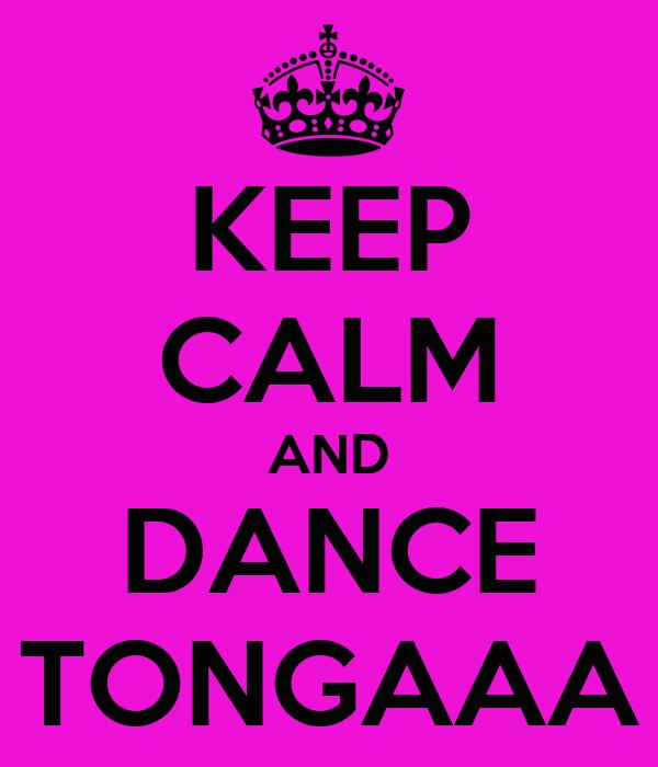 KEEP CALM AND DANCE TONGAAA