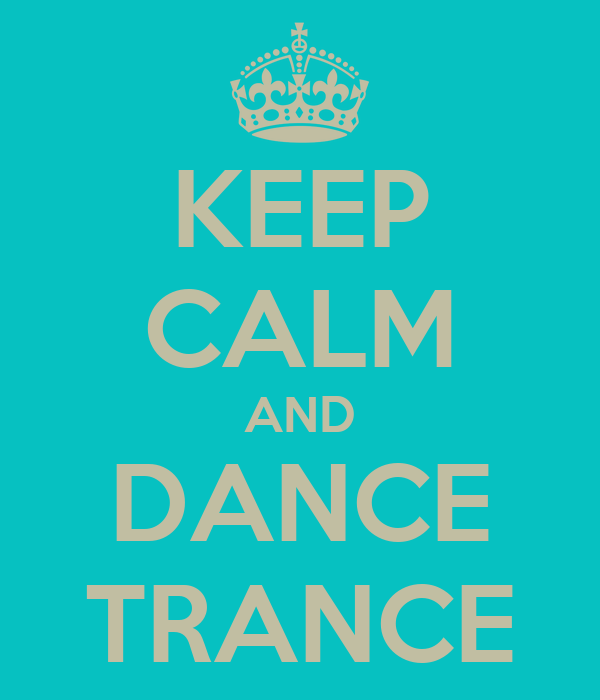 KEEP CALM AND DANCE TRANCE