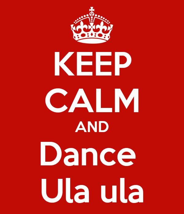 KEEP CALM AND Dance  Ula ula