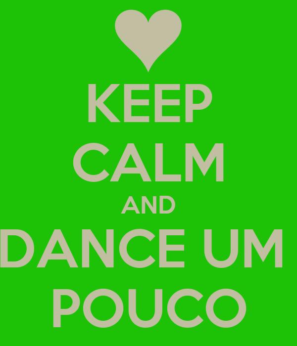 KEEP CALM AND DANCE UM  POUCO
