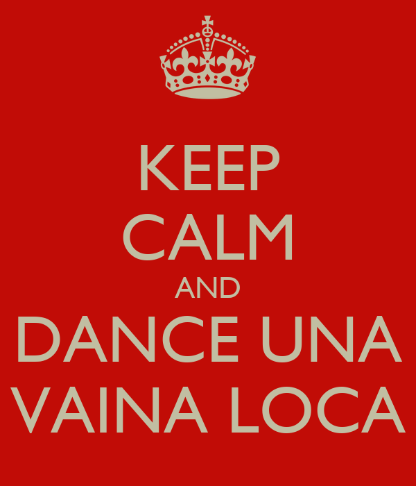 KEEP CALM AND DANCE UNA VAINA LOCA