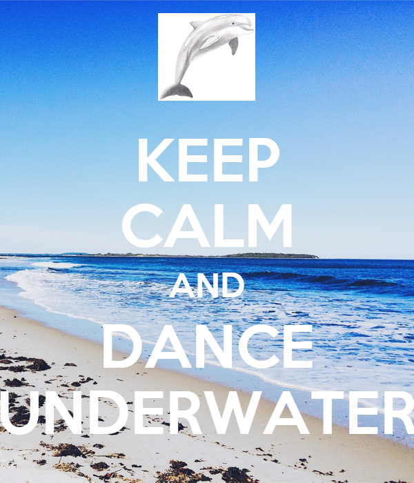 KEEP CALM AND DANCE UNDERWATER