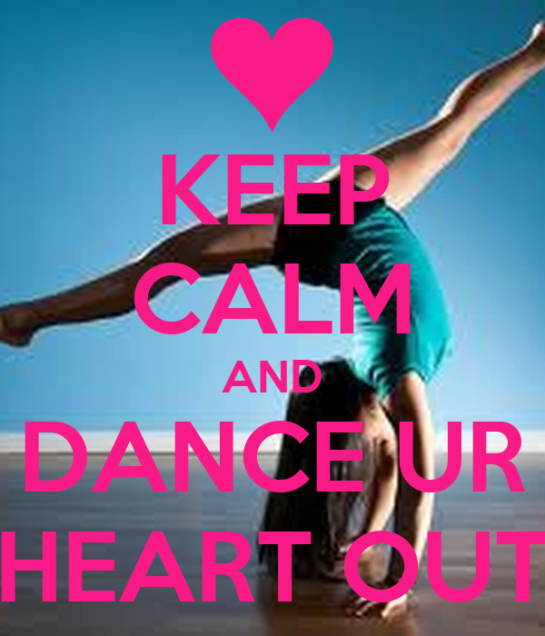 KEEP CALM AND DANCE UR HEART OUT