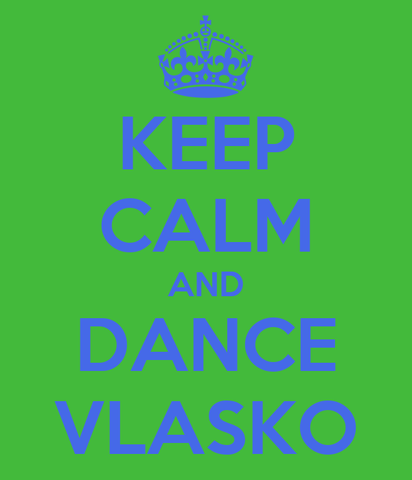 KEEP CALM AND DANCE VLASKO