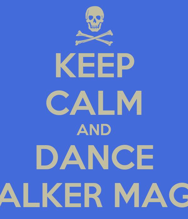 KEEP CALM AND DANCE WALKER MAGIC