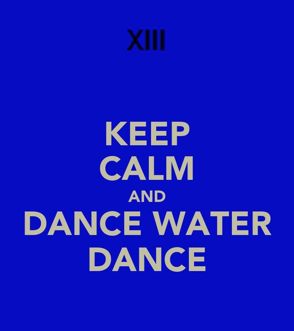 KEEP CALM AND DANCE WATER DANCE
