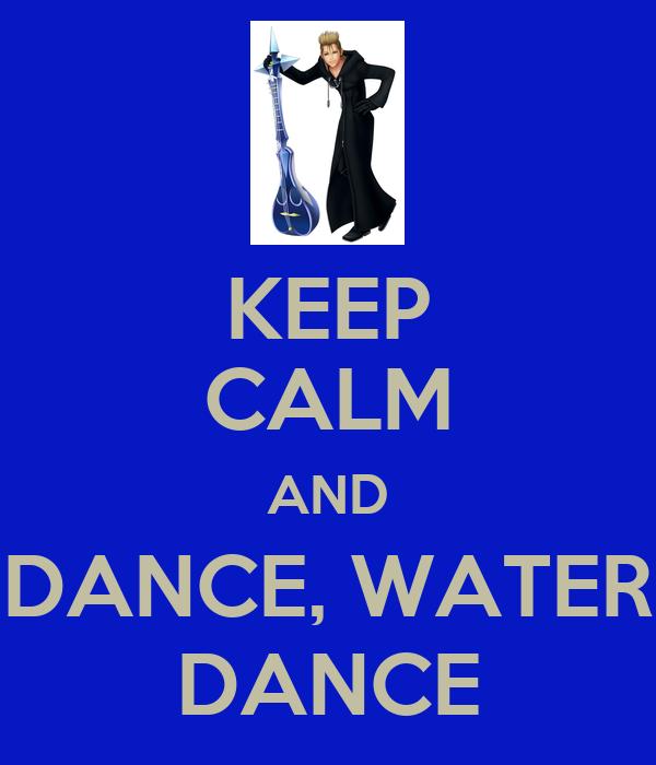 KEEP CALM AND DANCE, WATER DANCE