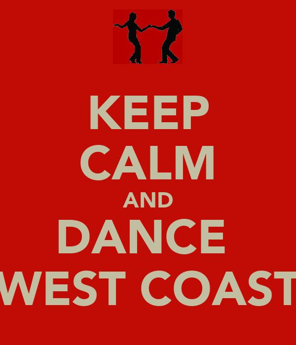 KEEP CALM AND DANCE  WEST COAST