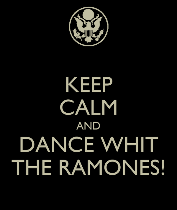 KEEP CALM AND DANCE WHIT THE RAMONES!