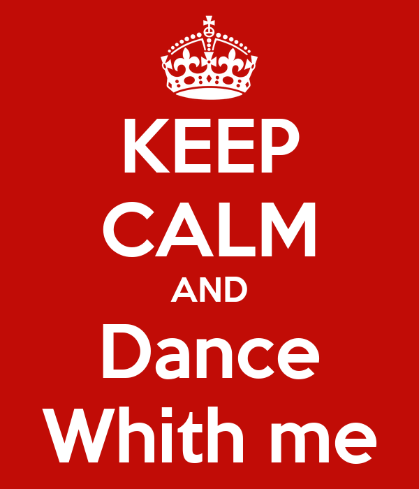 KEEP CALM AND Dance Whith me