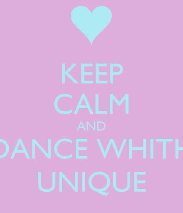 KEEP CALM AND DANCE WHITH UNIQUE