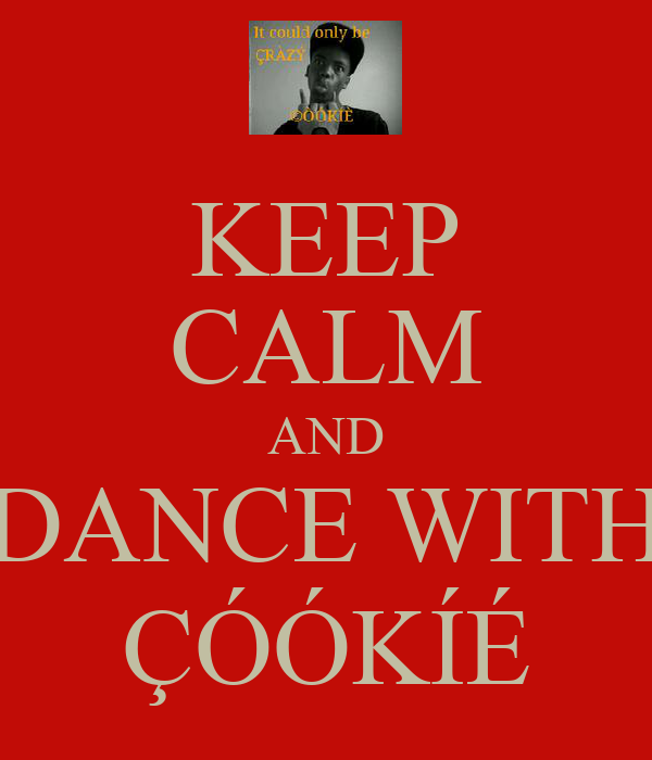 KEEP CALM AND DANCE WITH ÇÓÓKÍÉ