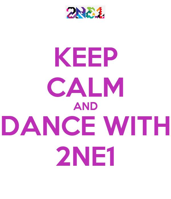 KEEP CALM AND DANCE WITH 2NE1