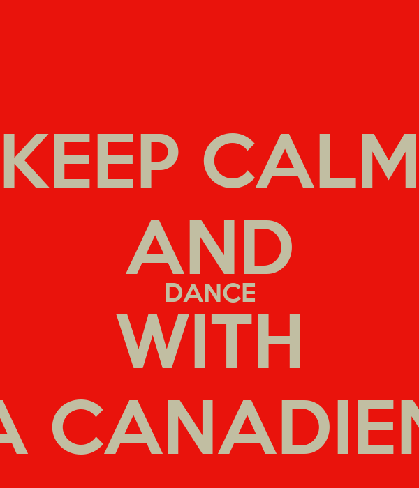 KEEP CALM AND DANCE WITH A CANADIEN