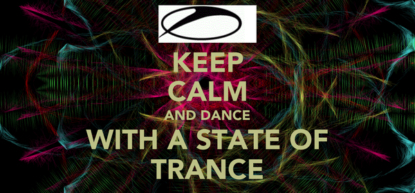 KEEP CALM AND DANCE WITH A STATE OF TRANCE