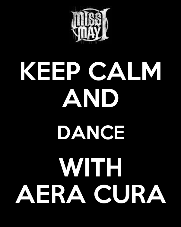 KEEP CALM AND DANCE WITH AERA CURA