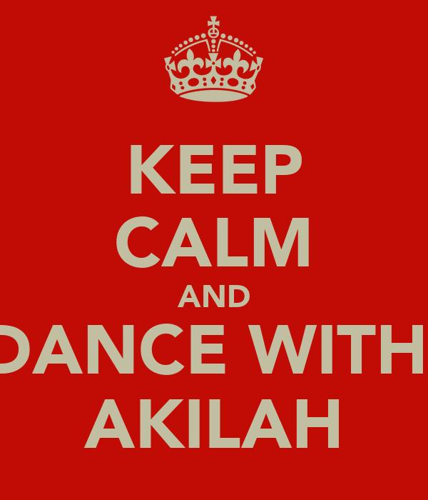KEEP CALM AND DANCE WITH  AKILAH