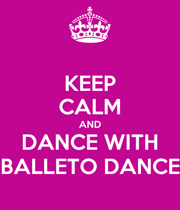 KEEP CALM AND DANCE WITH BALLETO DANCE