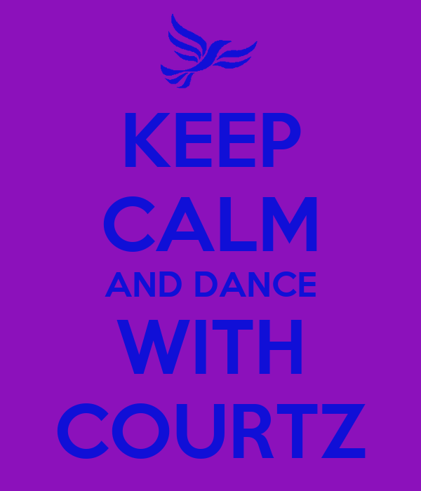 KEEP CALM AND DANCE WITH COURTZ