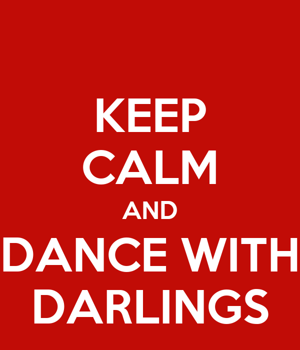 KEEP CALM AND DANCE WITH DARLINGS