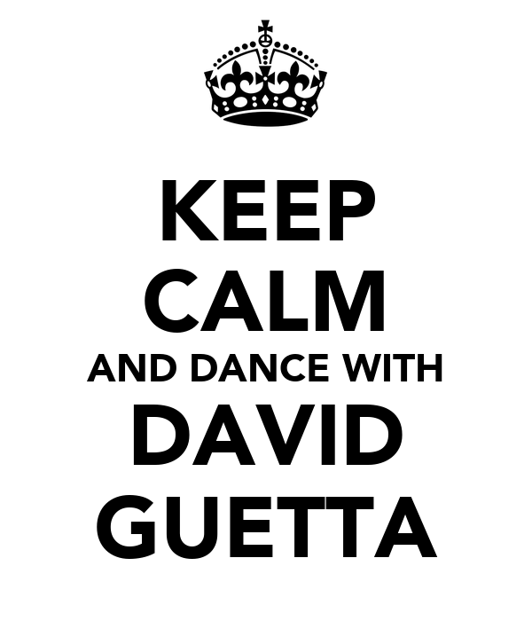 KEEP CALM AND DANCE WITH DAVID GUETTA
