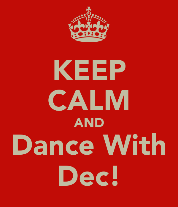 KEEP CALM AND Dance With Dec!