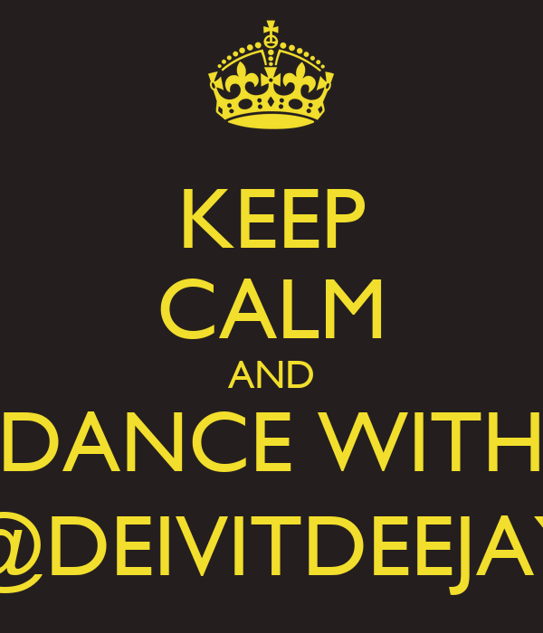 KEEP CALM AND DANCE WITH @DEIVITDEEJAY