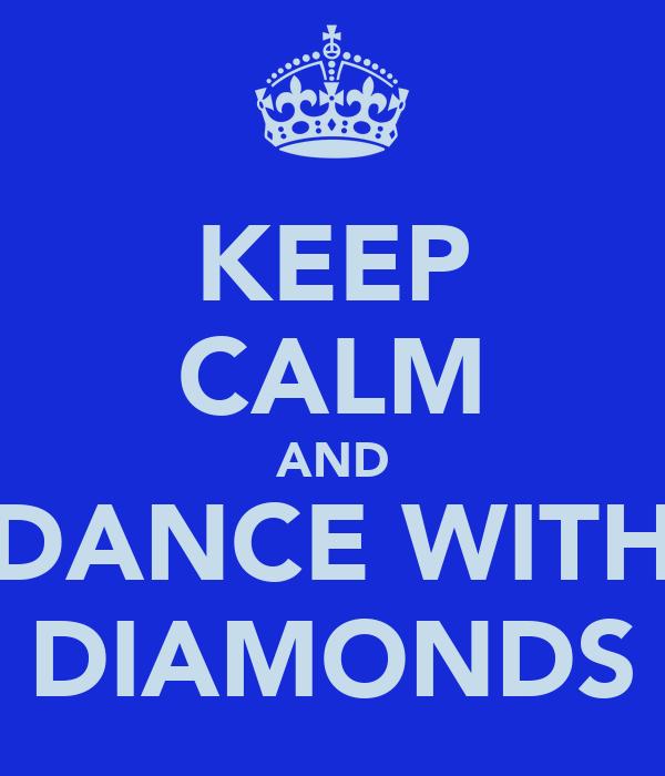 KEEP CALM AND DANCE WITH DIAMONDS