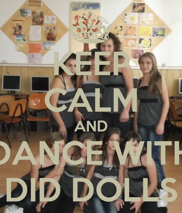 KEEP CALM AND DANCE WITH DID DOLLS
