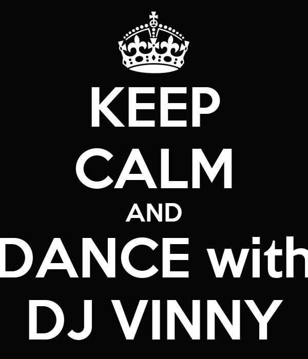 KEEP CALM AND DANCE with DJ VINNY