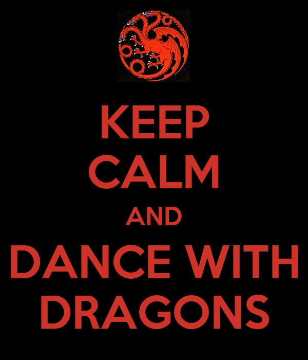 KEEP CALM AND DANCE WITH DRAGONS