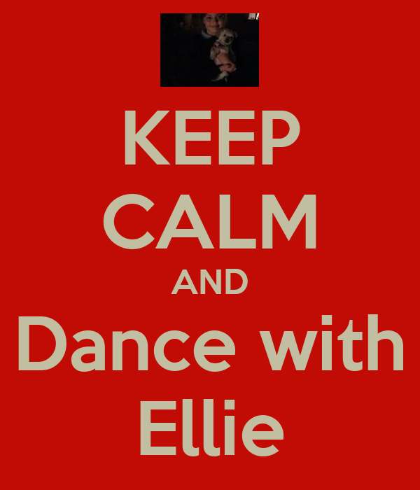 KEEP CALM AND Dance with Ellie