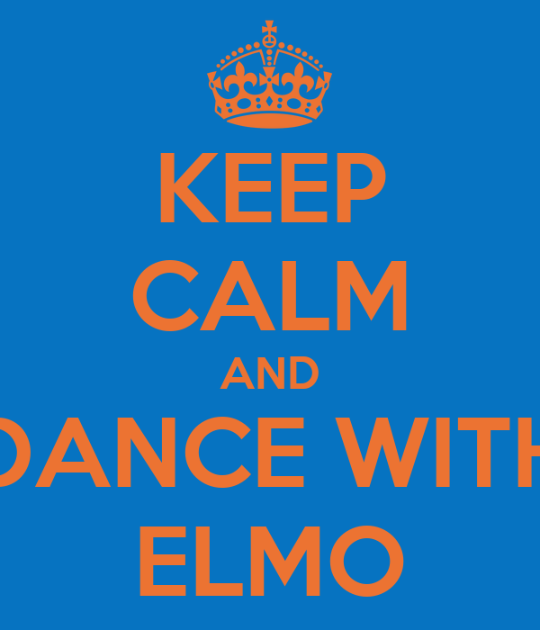 KEEP CALM AND DANCE WITH ELMO