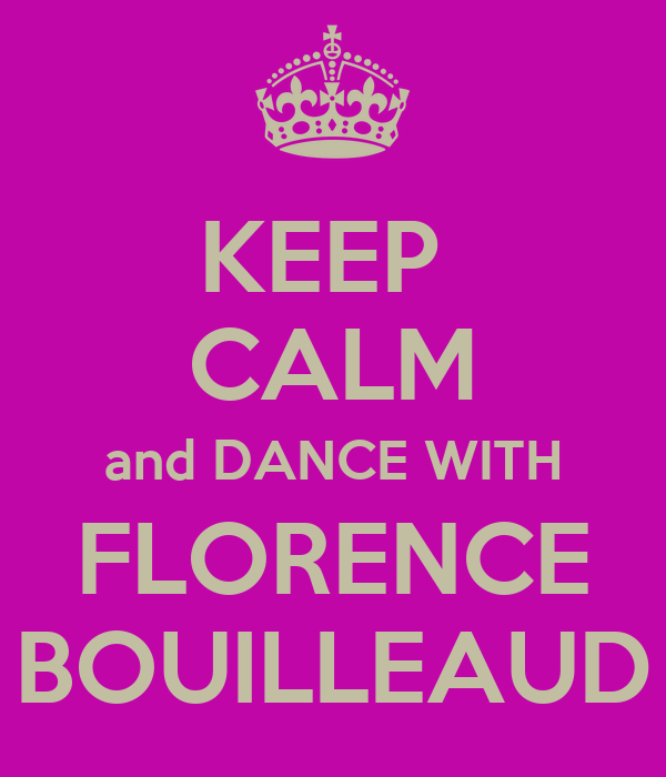 KEEP  CALM and DANCE WITH FLORENCE BOUILLEAUD