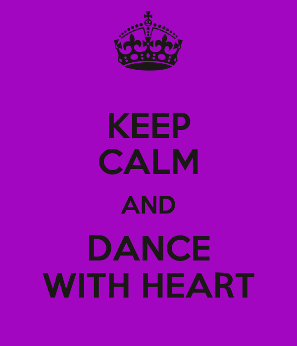 KEEP CALM AND DANCE WITH HEART