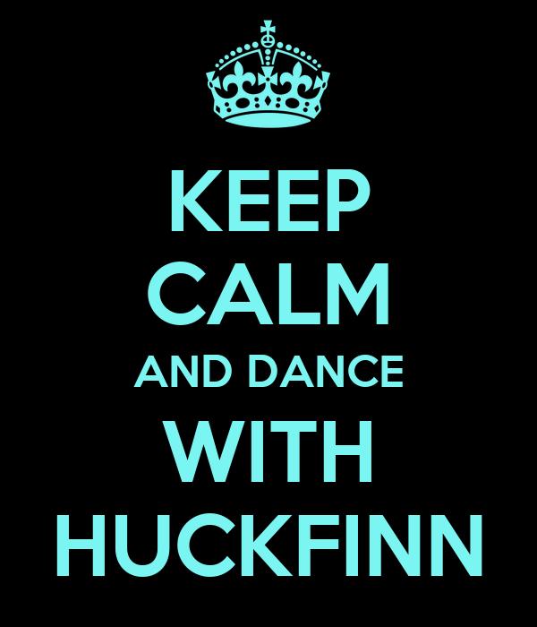KEEP CALM AND DANCE WITH HUCKFINN