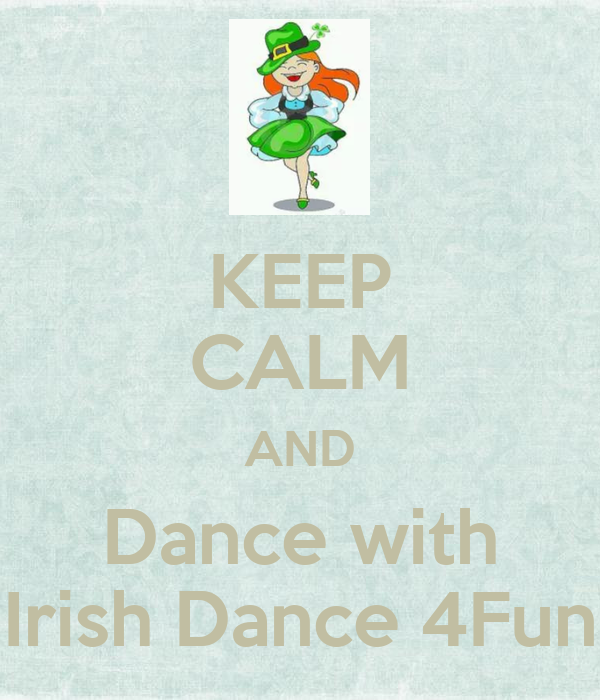 KEEP CALM AND Dance with Irish Dance 4Fun